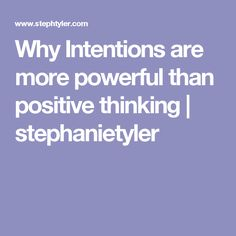 Why Intentions are more powerful than positive thinking | stephanietyler