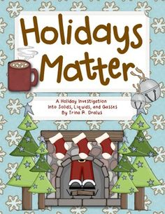 "New Science Materials...  ""Holidays Matter: A Holiday Investigation Into Solids, Liquids, and Gasses""  (28 pages, $)"