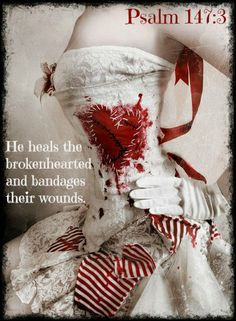 Psalm 147:3 He heals the brokenhearted     and bandages their wounds.