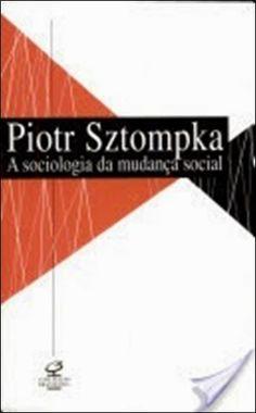 perdido na translação: Sztompka, Piotr: A Sociologia da Mudança Social