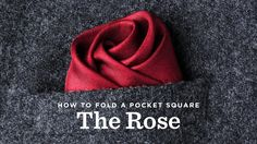 How To Fold A Pocket Square - The Rose Fold