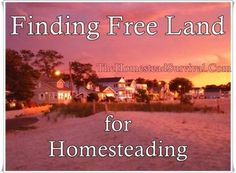 The Homestead Survival | Finding Free Land for Homesteading | Homesteading http://thehomesteadsurvival.com