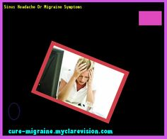 Sinus Headache Or Migraine Symptoms 184041 - Cure Migraine
