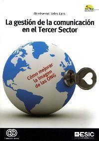 Título: La gestión de la comunicación en el tercer sector / Autor: Balas Lara, Montserrat / Ubicación: Biblioteca FCCTP - USMP 1er Piso / Código: 361.76 B17