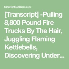 [Transcript] -Pulling 8,800 Pound Fire Trucks By The Hair, Juggling Flaming Kettlebells, Discovering Underground Herbs & More: Logan Christopher & The Lost Empire Herbs Podcast. - Ben Greenfield Fitness - Diet, Fat Loss and Performance Advice