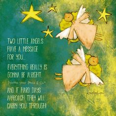 2 little angels have a message for you.Everything really is gonna be alright and if hard days approach they will carry you through. Sassy Quotes, Cute Quotes, Sweet Quotes, Angel Quotes, Gonna Be Alright, I Believe In Angels, Angeles, Sassy Pants, Good Thoughts