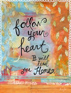 """""""Follow your heart. It will lead you home."""" -8x10 print"""