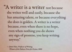 Write on, regardless of failure and rejections, because you it's the one thing you want to do.