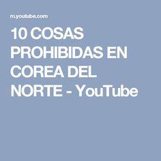 10 COSAS PROHIBIDAS EN COREA DEL NORTE - YouTube