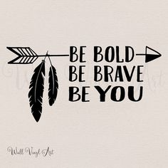Be Bold Be Brave Be You Arrow Decal Wall Art Vinyl by wallvinylart