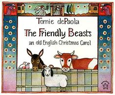 The Friendly Beasts: an old English Christmas Carol by To...
