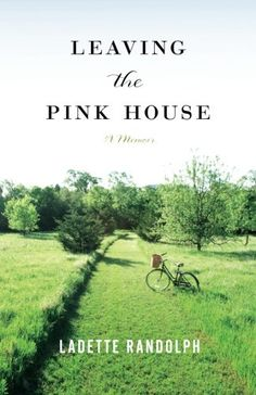 Leaving the Pink House by Ladette Randolph