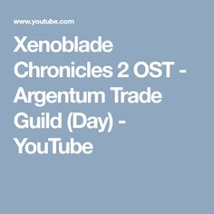 Xenoblade Chronicles 2 OST - Argentum Trade Guild (Day) - YouTube