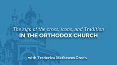The Sign of the Cross, Icons, and Tradition in the Orthodox Church - YouTube