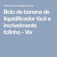Bolo de banana de liquidificador fácil e incrivelmente fofinho - Vix