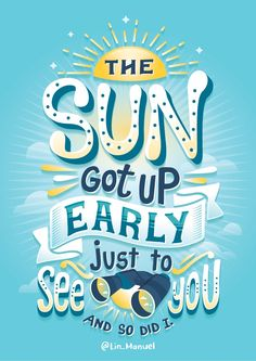 the SUN. got up early, just to see you :) ___ Cool typography design!I'm amazed by how such a short quote can inspire so many people. It's what the best lettering design does, right? New Quotes, Cute Quotes, Words Quotes, Motivational Quotes, Inspirational Quotes, Sayings, Short Quotes, Change Quotes, Wisdom Quotes