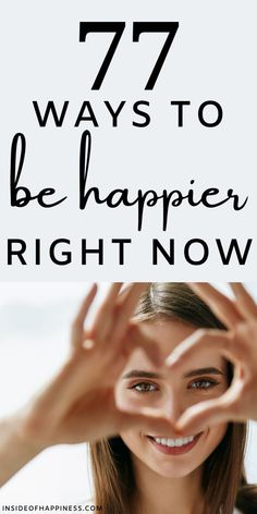 Simple ways to find the happiness in your life. 77 smart ways to be happy starting today. #happinessproject #howtobehappy Ways To Be Happier, Happiness Project, Right Now, Women Life, Self Development, Simple Way, Improve Yourself, Happy, Mental Health