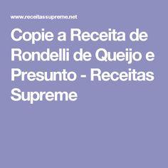 Copie a Receita de Rondelli de Queijo e Presunto - Receitas Supreme