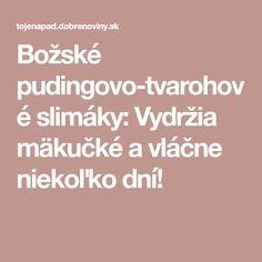 Božské pudingovo-tvarohové slimáky: Vydržia mäkučké a vláčne niekoľko dní!
