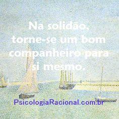 Na solidão, torne-se um bom companheiro para si mesmo. Regis Mesquita http://www.psicologiaracional.com.br/  #alegria #psicologia #racional #depressão #sozinho solitário