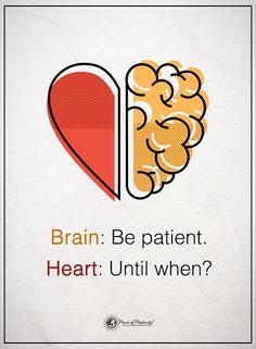Brain: Be patient. Heart: Until when? #powerofpositivity #positivewords #positivethinking #inspirationalquote #motivationalquotes #quotes #life #love #brain #heart #patient