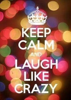 Laugh like crazy