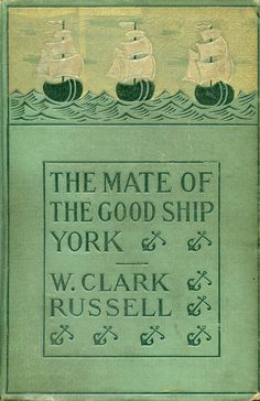 The Mate of the Good Ship York by W. Clark Russell, 1902