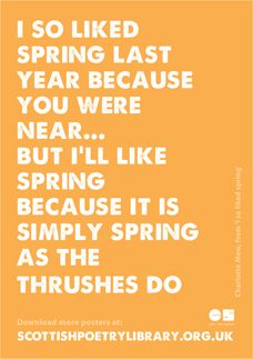 A phrase from a lovely short poem by Charlotte Mew: even though her loved one is no longer present to enjoy the spring with her, she decides she will, like the thrushes, enjoy it anyway. | Scottish Poetry Library