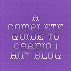 A Complete Guide to Cardio   Hiit Blog