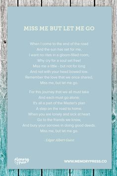 Miss me but let me go - Edgar Abert Guest. A collection of non-religious funeral poems that help guide us in our grieving. Curated by Memory Press, creators of beautiful, uplifting, and memorable funeral programs Funeral Readings, Funeral Poems, Funeral Prayers, Mom Quotes, Life Quotes, Sister Quotes, Grief Poems, Mom Poems, Funeral Planning