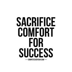 Nothing great is ever found in your comfort zones. Keep competing for success.