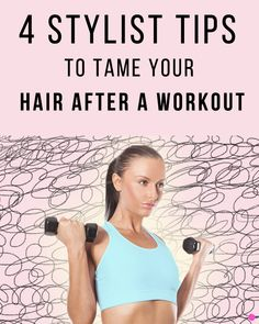 4 Stylist Tips to Tame Your Hair After a Workout - Because sometimes you just don't have time to shower afterwards — but you still want to look cute.