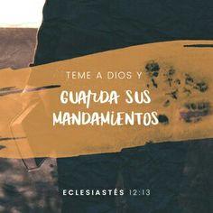 El fin de todo el discurso oído es éste: Teme a Dios, y guarda sus mandamientos; porque esto es el todo del hombre.