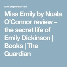 Miss Emily by Nuala O'Connor review – the secret life of Emily Dickinson | Books | The Guardian