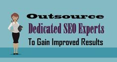 Outsource #DedicatedSEO Experts to Gain Improved Results  #SEOEXperts #OutsourceSEO