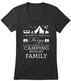 I Don't Need Therapy I Just Need To Go Camping With My Family Black T-Shirt Front