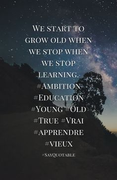 Quotes about   We start to grow old when we stop  when we stop learning.  #Ambition #Education #Young #Old #True #Vrai #apprendre #vieux with images background, share as cover photos, profile pictures on WhatsApp, Facebook and Instagram or HD wallpaper - Best quotes