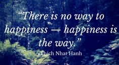 """""""There is no way to happiness —"""