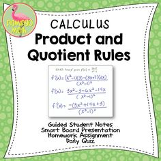 Your Early Transcendental Calculus students will be challenged with this lesson for Product and Quotient Rules.  You will find a set of student notes, a homework assignment, a daily quiz, and a fully-editable SmartBoard Lesson to keep your teaching prepartion  to a minimum.