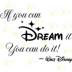 One of my favorite Walt Disney quotes!  God gives us dreams and visions