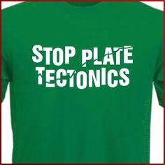 Stop Plate Tectonics Geek mens TShirt tshirt by signaturetshirts, $15.95