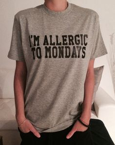 Items similar to i'm allergic to mondays Tshirt gray Fashion funny slogan womens girls sassy cute top on Welcome to Nalla shop :) For sale we have these great im allergic to mondays t-shirts! With a large range of colors and sizes - just select your Sassy Shirts, Funny Shirts Women, Cute Tshirts, Tee Shirts, Girl Shirts, Geile T-shirts, Funny Slogans, Funny Quotes, Girl Quotes