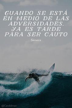 """""""Cuando se está en medio de las #Adversidades, ya es tarde para ser #Cauto"""". #Seneca #FrasesCelebres #Adversidad @candidman"""
