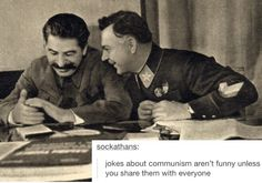 Jokes about communism aren't funny unless you share them with everyone.