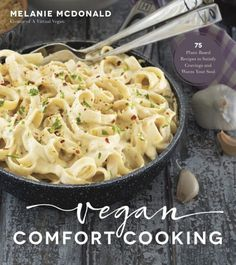 My first cookbook, Vegan Comfort Cooking: 75 Plant-Based Recipes to Satisfy Cravings and Warm Your Soul is now available to preorder! Vegan Cookbook, My Cookbook, Vegan Alfredo, Bbq Cauliflower Wings, Vegan Roast, Vegan Comfort Food, Your Soul, Roasted Garlic, Baked Garlic