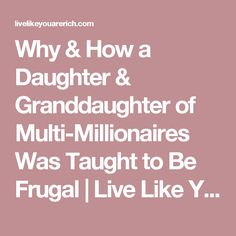 Why & How a Daughter & Granddaughter of Multi-Millionaires Was Taught to Be Frugal | Live Like You Are Rich