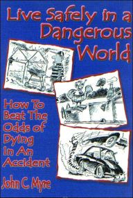 Live Safely in a Dangerous World: How to Beat the Odds of Dying in an Accident