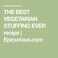 THE BEST VEGETARIAN STUFFING EVER recipe | Epicurious.com