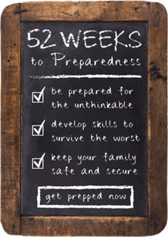 52 Weeks to Preparedness: An Emergency Preparedness Plan For Surviving Virtually Any Disaster (links for each week on the right)