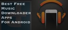 Find out 18 best FREE music downloader apps for android by which you can download music tracks for free. Last Updated - July 2016.
